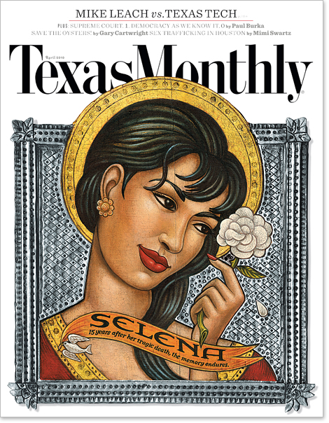 Selena Quintanilla - Legend or Saint? Texas Monthly, April 2010
